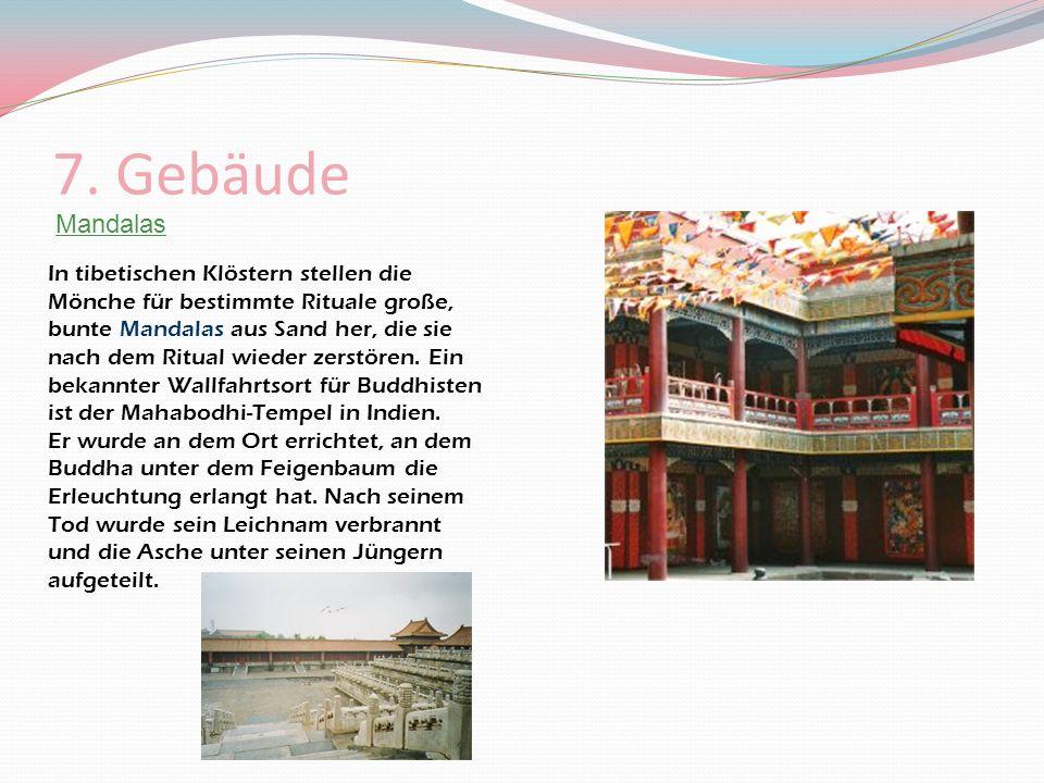 7. Gebäude In tibetischen Klöstern stellen die Mönche für bestimmte Rituale große, bunte Mandalas aus Sand her, die sie nach dem Ritual wieder zerstör
