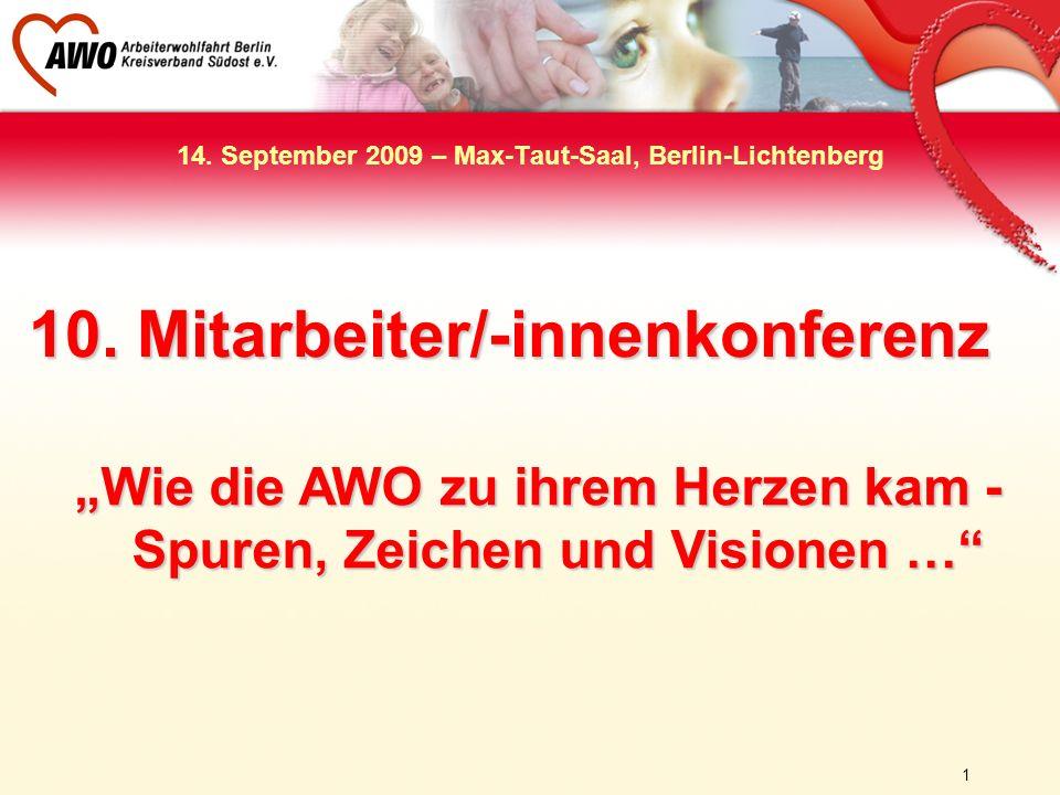 1 14. September 2009 – Max-Taut-Saal, Berlin-Lichtenberg 10. Mitarbeiter/-innenkonferenz Wie die AWO zu ihrem Herzen kam - Spuren, Zeichen und Visione