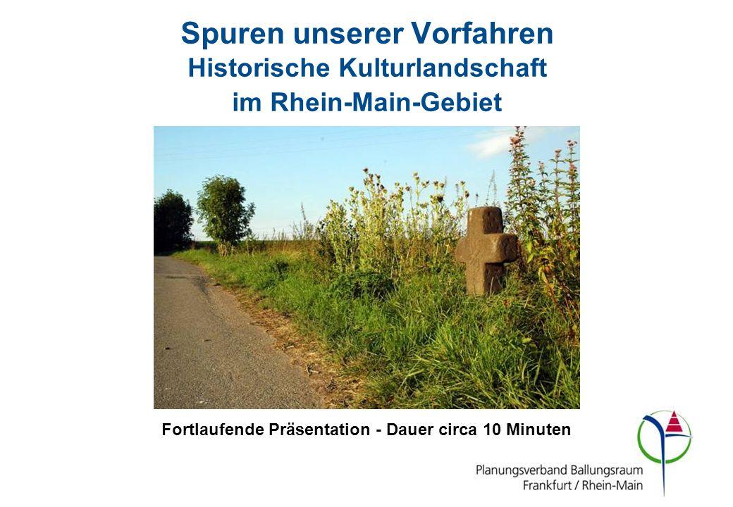 Spuren unserer Vorfahren Historische Kulturlandschaft im Rhein-Main-Gebiet Fortlaufende Präsentation - Dauer circa 10 Minuten
