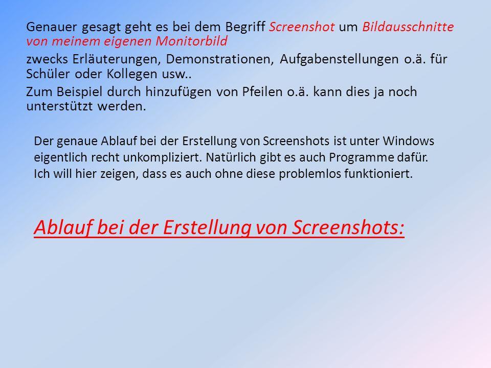 Genauer gesagt geht es bei dem Begriff Screenshot um Bildausschnitte von meinem eigenen Monitorbild zwecks Erläuterungen, Demonstrationen, Aufgabenste