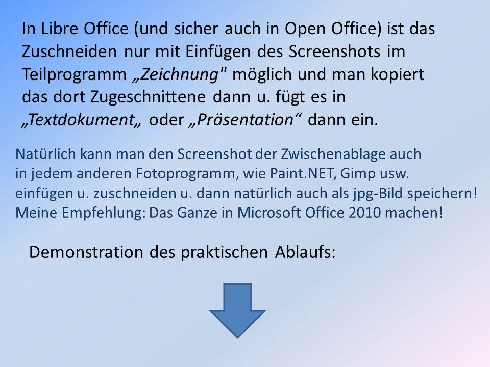 In Libre Office (und sicher auch in Open Office) ist das Zuschneiden nur mit Einfügen des Screenshots im Teilprogramm Zeichnung
