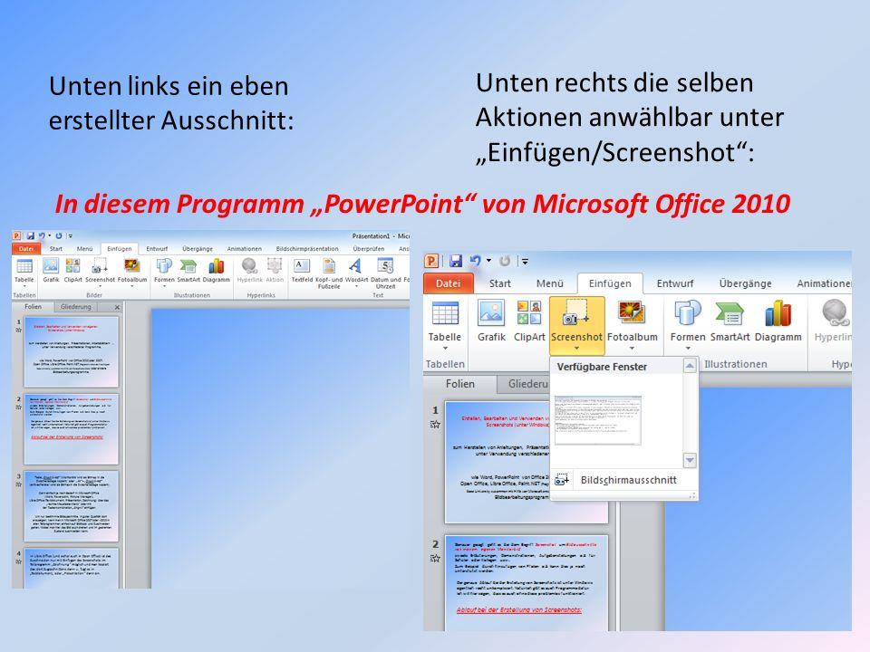 Unten links ein eben erstellter Ausschnitt: Unten rechts die selben Aktionen anwählbar unter Einfügen/Screenshot: In diesem Programm PowerPoint von Mi