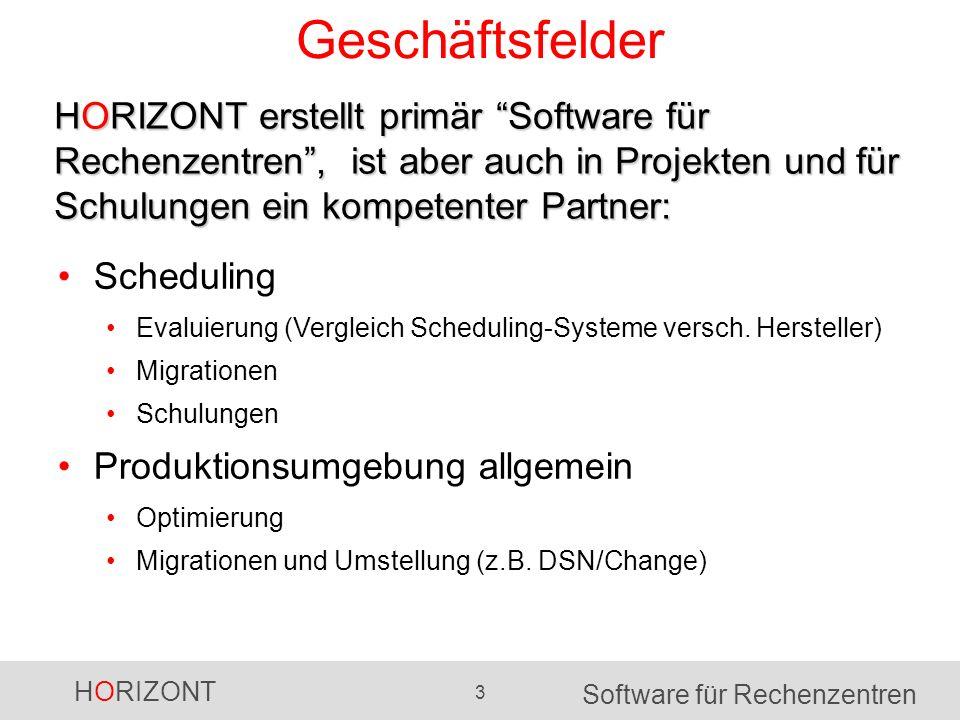 HORIZONT 3 Software für Rechenzentren Geschäftsfelder HORIZONT erstellt primär Software für Rechenzentren, ist aber auch in Projekten und für Schulungen ein kompetenter Partner: Scheduling Evaluierung (Vergleich Scheduling-Systeme versch.
