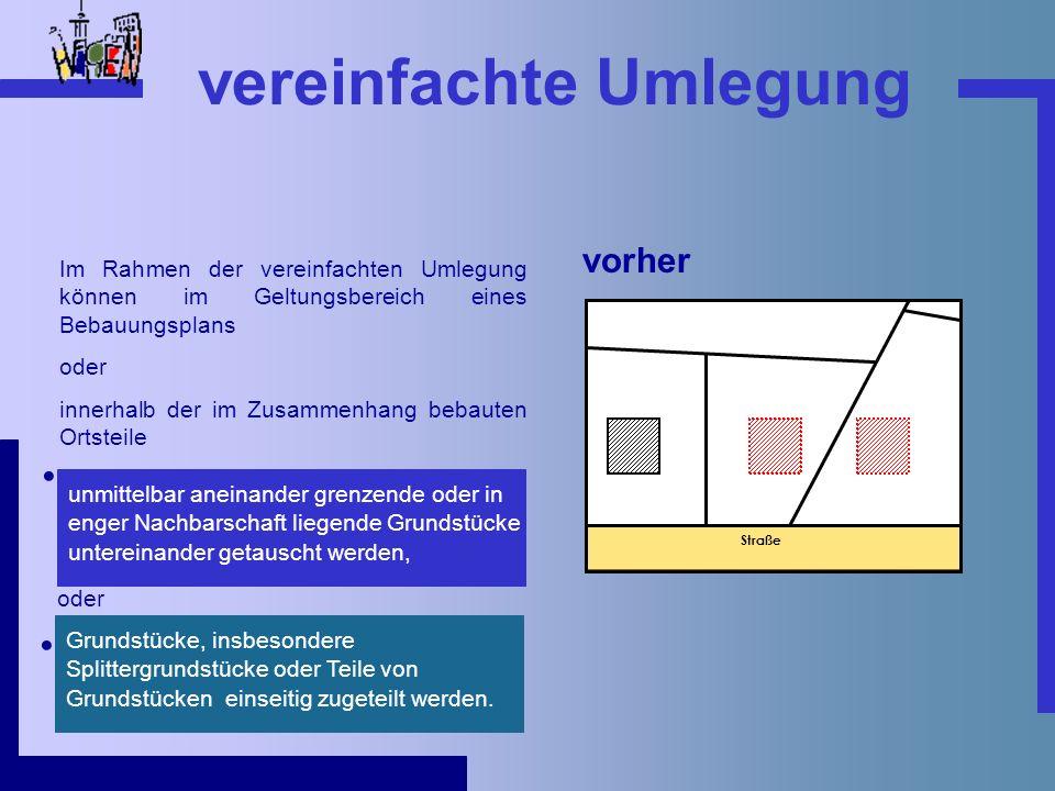 Im Rahmen der vereinfachten Umlegung können im Geltungsbereich eines Bebauungsplans oder innerhalb der im Zusammenhang bebauten Ortsteile oder vereinf