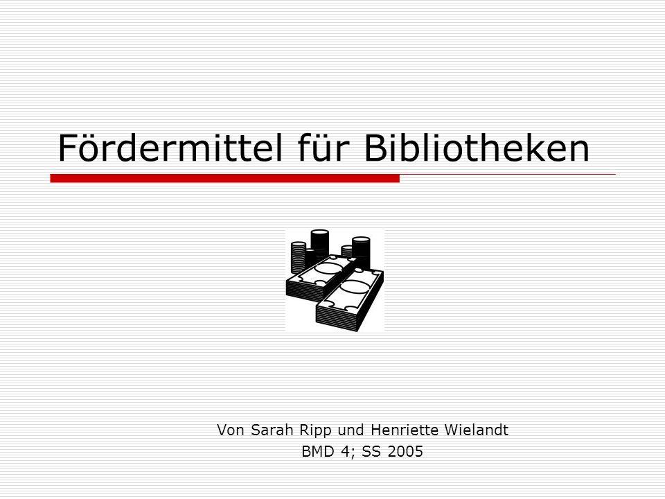 Fördermittel für Bibliotheken Von Sarah Ripp und Henriette Wielandt BMD 4; SS 2005
