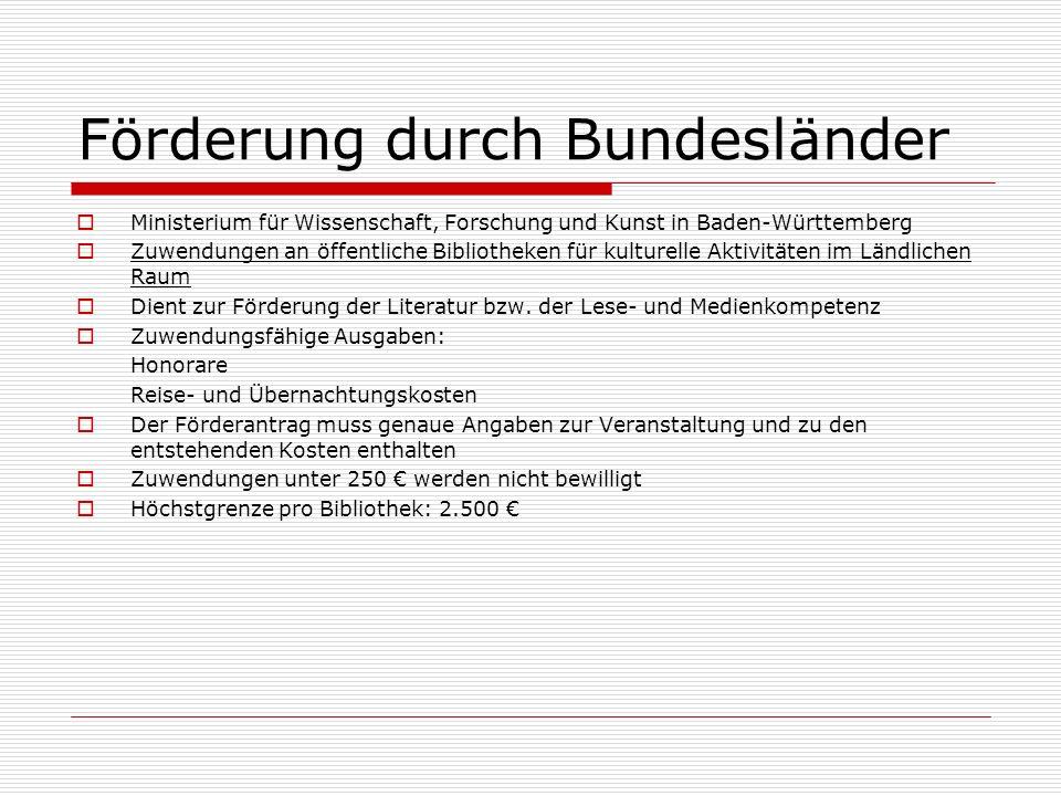 Förderung durch Bundesländer Ministerium für Wissenschaft, Forschung und Kunst in Baden-Württemberg Zuwendungen an öffentliche Bibliotheken für kulturelle Aktivitäten im Ländlichen Raum Dient zur Förderung der Literatur bzw.