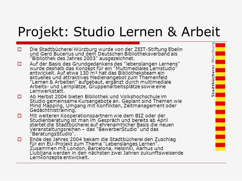 Projekt: Studio Lernen & Arbeit Die Stadtbücherei Würzburg wurde von der ZEIT-Stiftung Ebelin und Gerd Bucerius und dem Deutschen Bibliotheksverband als Bibliothek des Jahres 2003 ausgezeichnet.