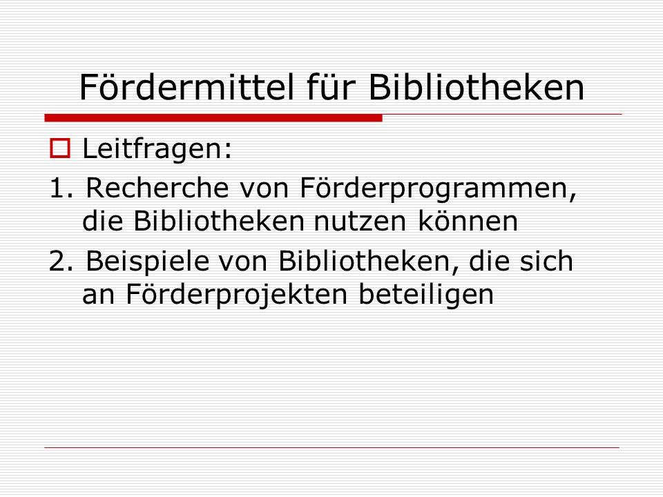Fördermittel für Bibliotheken Leitfragen: 1.
