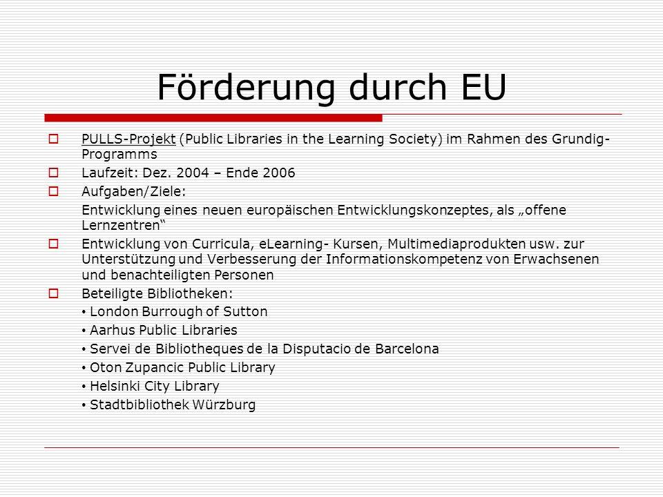 Förderung durch EU PULLS-Projekt (Public Libraries in the Learning Society) im Rahmen des Grundig- Programms Laufzeit: Dez.
