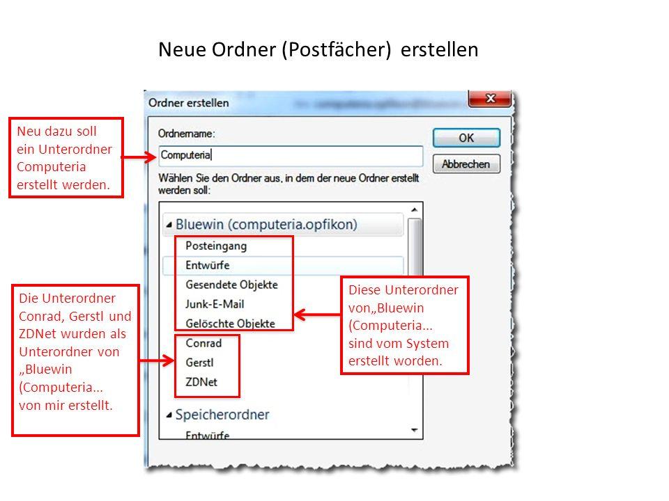 Neue Ordner (Postfächer) erstellen Die Unterordner Conrad, Gerstl und ZDNet wurden als Unterordner von Bluewin (Computeria...