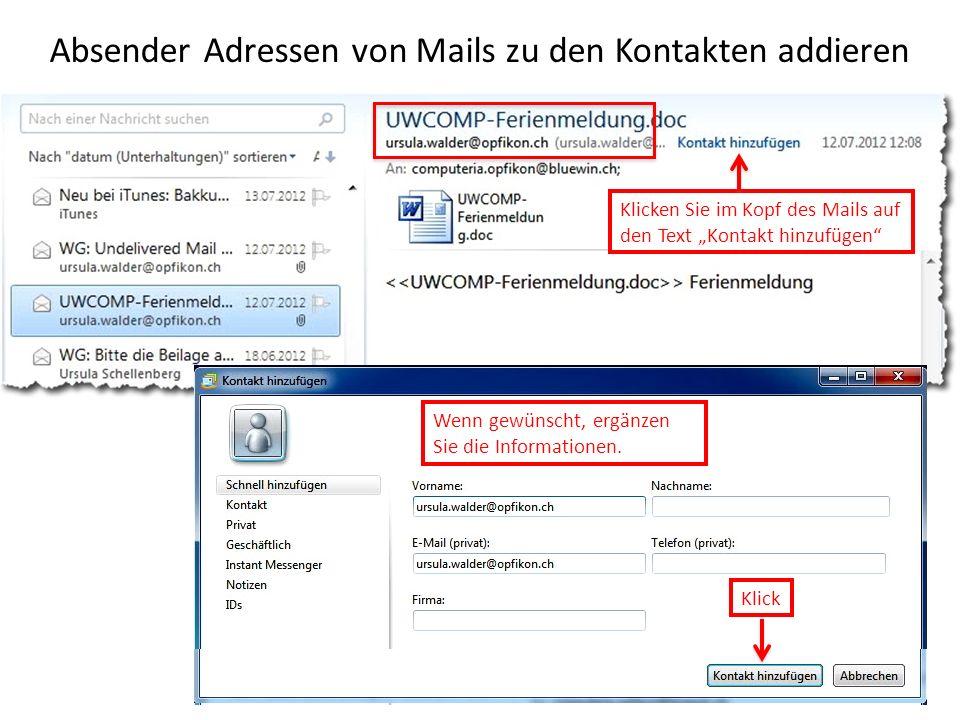 Absender Adressen von Mails zu den Kontakten addieren Klicken Sie im Kopf des Mails auf den Text Kontakt hinzufügen Wenn gewünscht, ergänzen Sie die Informationen.
