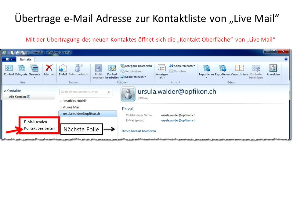 Übertrage e-Mail Adresse zur Kontaktliste von Live Mail Mit der Übertragung des neuen Kontaktes öffnet sich die Kontakt Oberfläche von Live Mail Nächste Folie