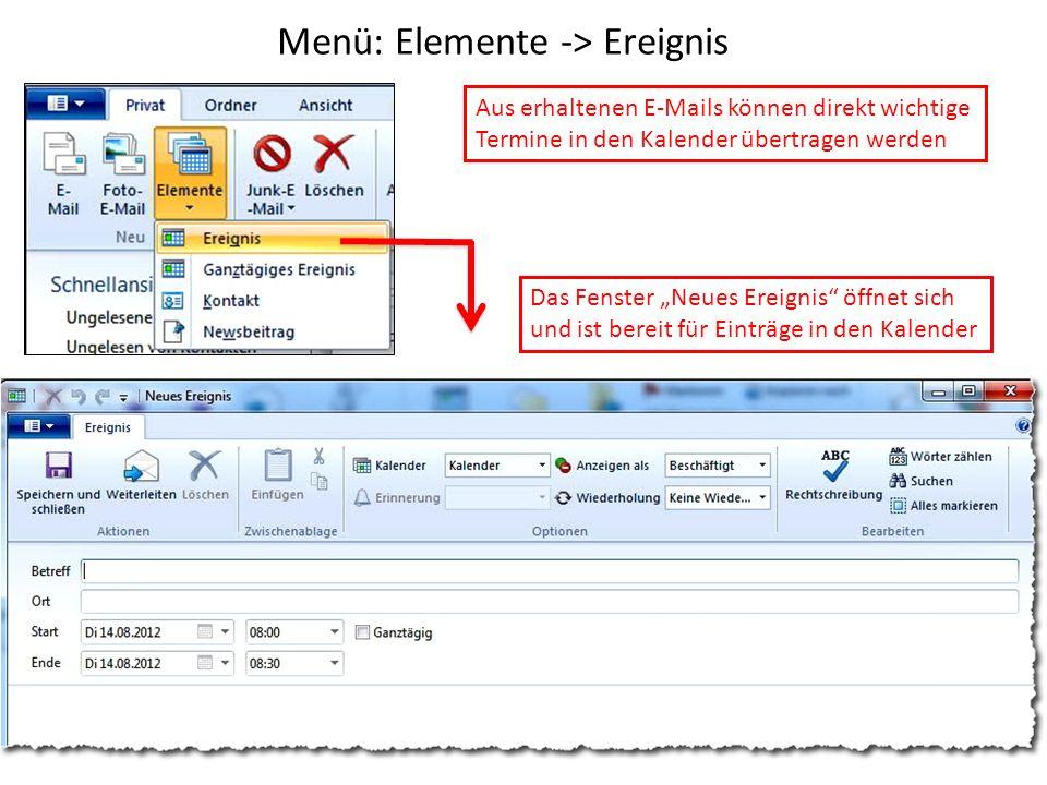 Menü: Elemente -> Ereignis Das Fenster Neues Ereignis öffnet sich und ist bereit für Einträge in den Kalender Aus erhaltenen E-Mails können direkt wichtige Termine in den Kalender übertragen werden