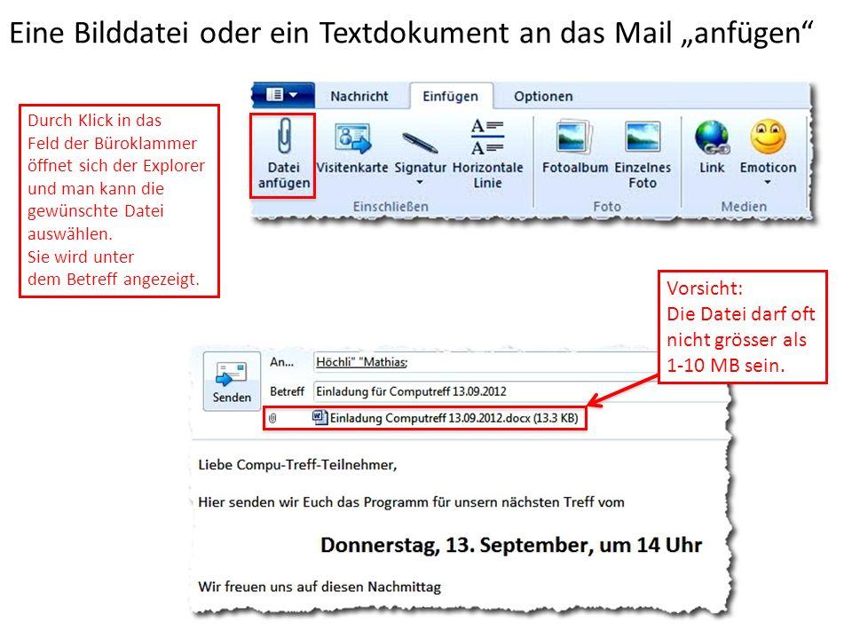 Eine Bilddatei oder ein Textdokument an das Mail anfügen Durch Klick in das Feld der Büroklammer öffnet sich der Explorer und man kann die gewünschte Datei auswählen.