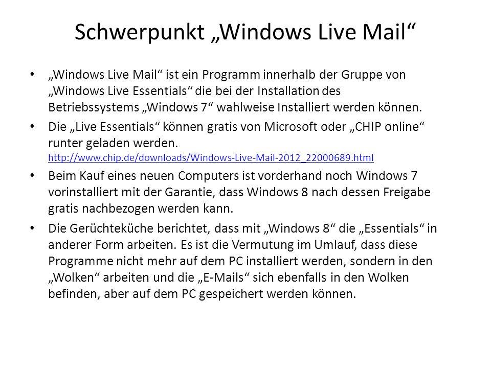 Schwerpunkt Windows Live Mail Windows Live Mail ist ein Programm innerhalb der Gruppe von Windows Live Essentials die bei der Installation des Betriebssystems Windows 7 wahlweise Installiert werden können.