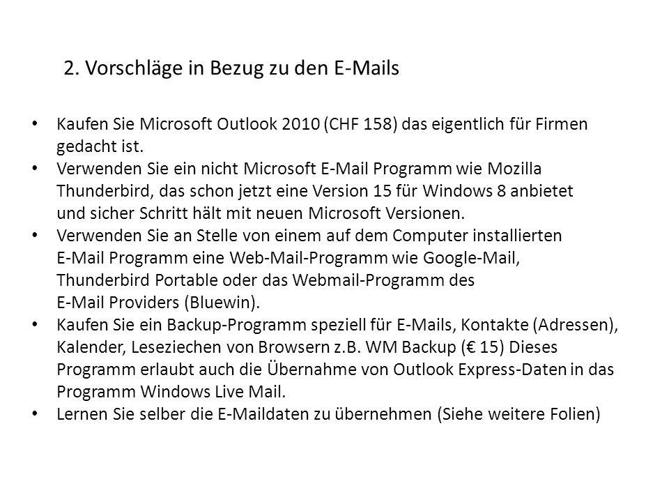 2. Vorschläge in Bezug zu den E-Mails Kaufen Sie Microsoft Outlook 2010 (CHF 158) das eigentlich für Firmen gedacht ist. Verwenden Sie ein nicht Micro