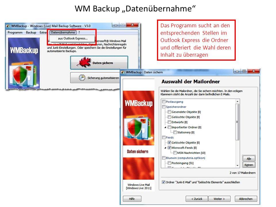 WM Backup Datenübernahme Das Programm sucht an den entsprechenden Stellen im Outlook Express die Ordner und offeriert die Wahl deren Inhalt zu überragen