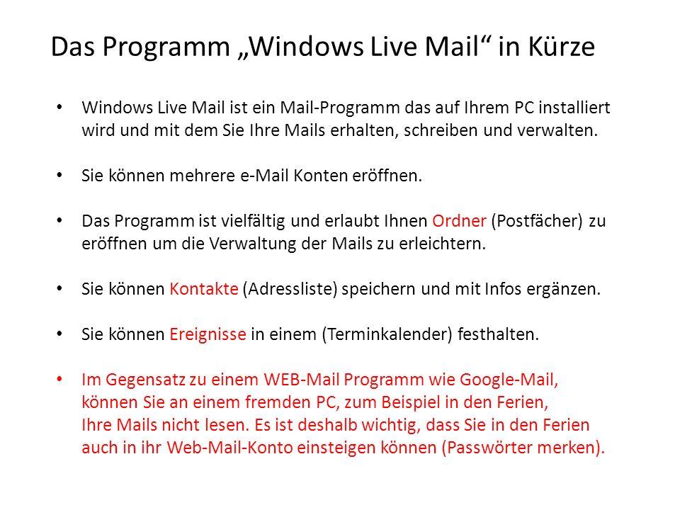 Das Programm Windows Live Mail in Kürze Windows Live Mail ist ein Mail-Programm das auf Ihrem PC installiert wird und mit dem Sie Ihre Mails erhalten, schreiben und verwalten.