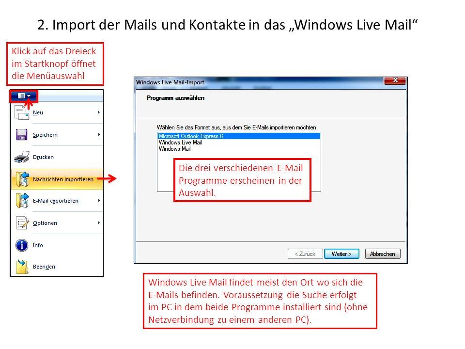 2. Import der Mails und Kontakte in das Windows Live Mail Windows Live Mail findet meist den Ort wo sich die E-Mails befinden. Voraussetzung die Suche