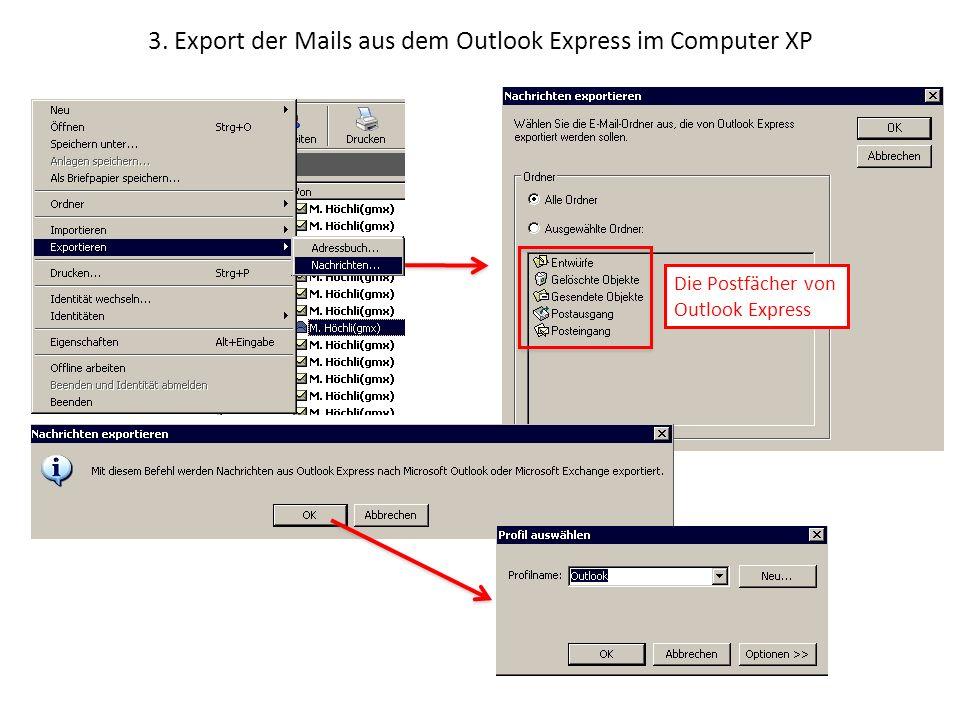 3. Export der Mails aus dem Outlook Express im Computer XP Die Postfächer von Outlook Express
