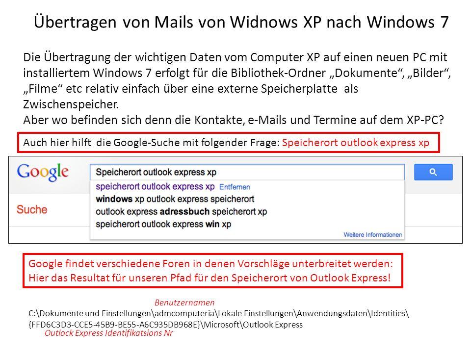 Übertragen von Mails von Widnows XP nach Windows 7 Google findet verschiedene Foren in denen Vorschläge unterbreitet werden: Hier das Resultat für unseren Pfad für den Speicherort von Outlook Express.