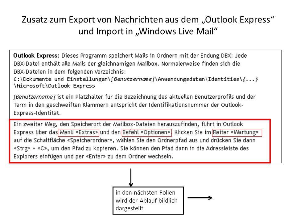 Zusatz zum Export von Nachrichten aus dem Outlook Express und Import in Windows Live Mail in den nächsten Folien wird der Ablauf bildlich dargestellt