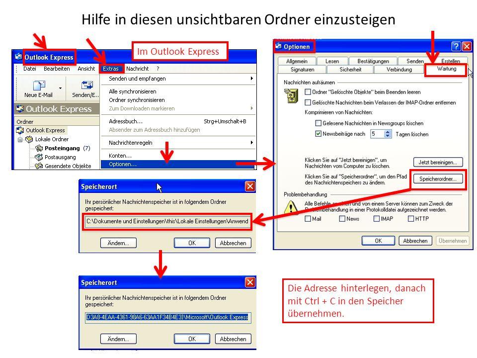 Hilfe in diesen unsichtbaren Ordner einzusteigen Im Outlook Express Die Adresse hinterlegen, danach mit Ctrl + C in den Speicher übernehmen.