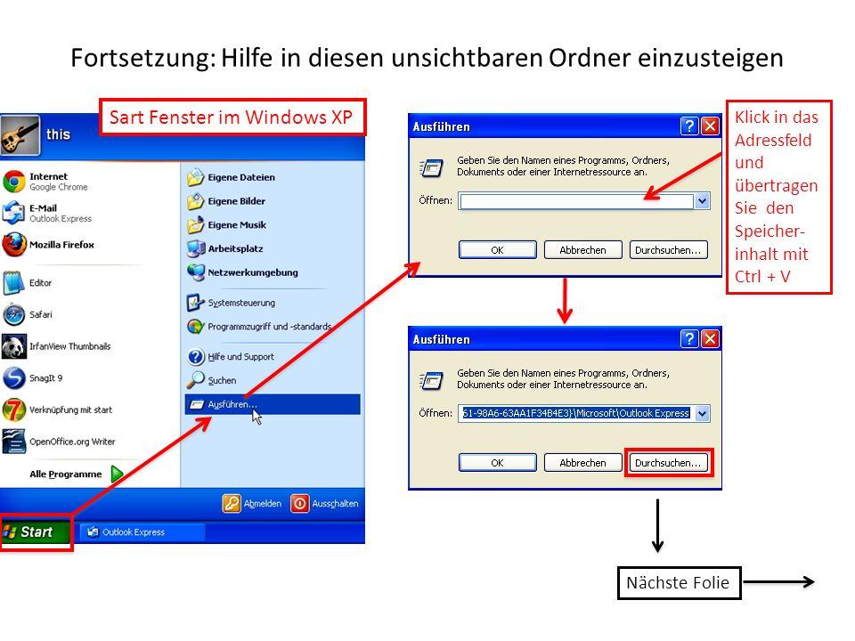 Fortsetzung: Hilfe in diesen unsichtbaren Ordner einzusteigen Klick in das Adressfeld und übertragen Sie den Speicher- inhalt mit Ctrl + V Nächste Folie Sart Fenster im Windows XP