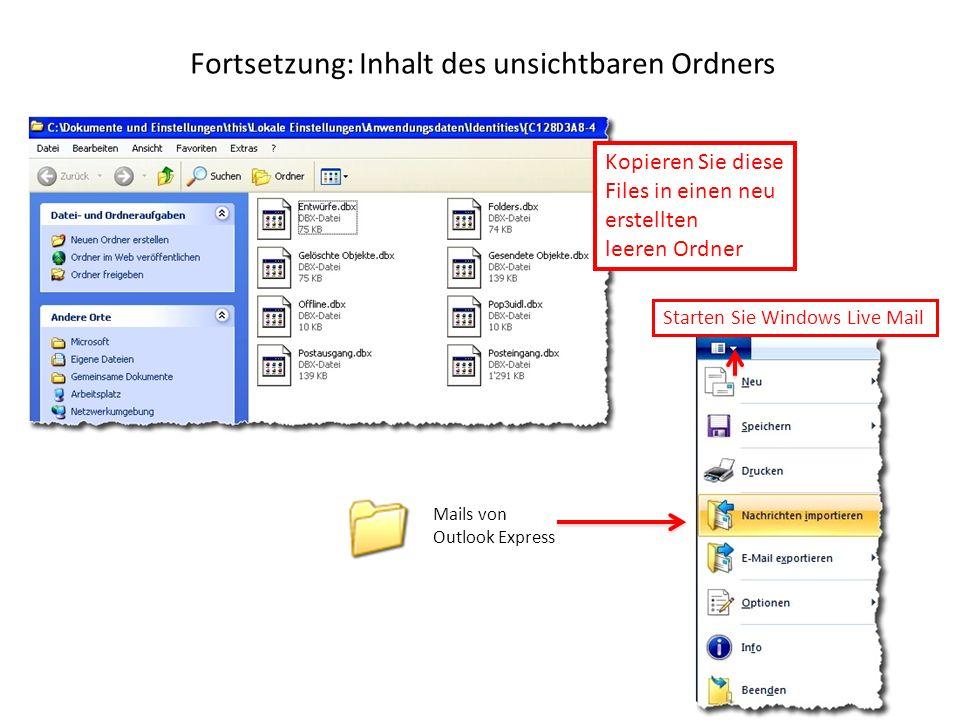 Fortsetzung: Inhalt des unsichtbaren Ordners Kopieren Sie diese Files in einen neu erstellten leeren Ordner Starten Sie Windows Live Mail Mails von Outlook Express