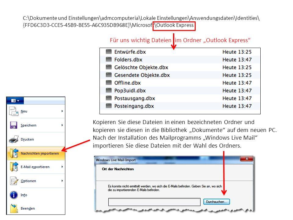 C:\Dokumente und Einstellungen\admcomputeria\Lokale Einstellungen\Anwendungsdaten\Identities\ {FFD6C3D3-CCE5-45B9-BE55-A6C935DB968E}\Microsoft\Outlook Express Für uns wichtig Dateien im Ordner Outlook Express Kopieren Sie diese Dateien in einen bezeichneten Ordner und kopieren sie diesen in die Bibliothek Dokumente auf dem neuen PC.