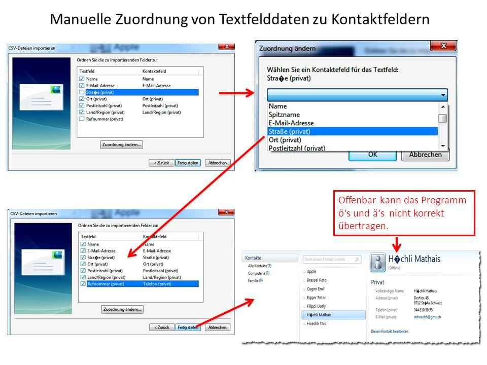 Manuelle Zuordnung von Textfelddaten zu Kontaktfeldern Offenbar kann das Programm ös und äs nicht korrekt übertragen.