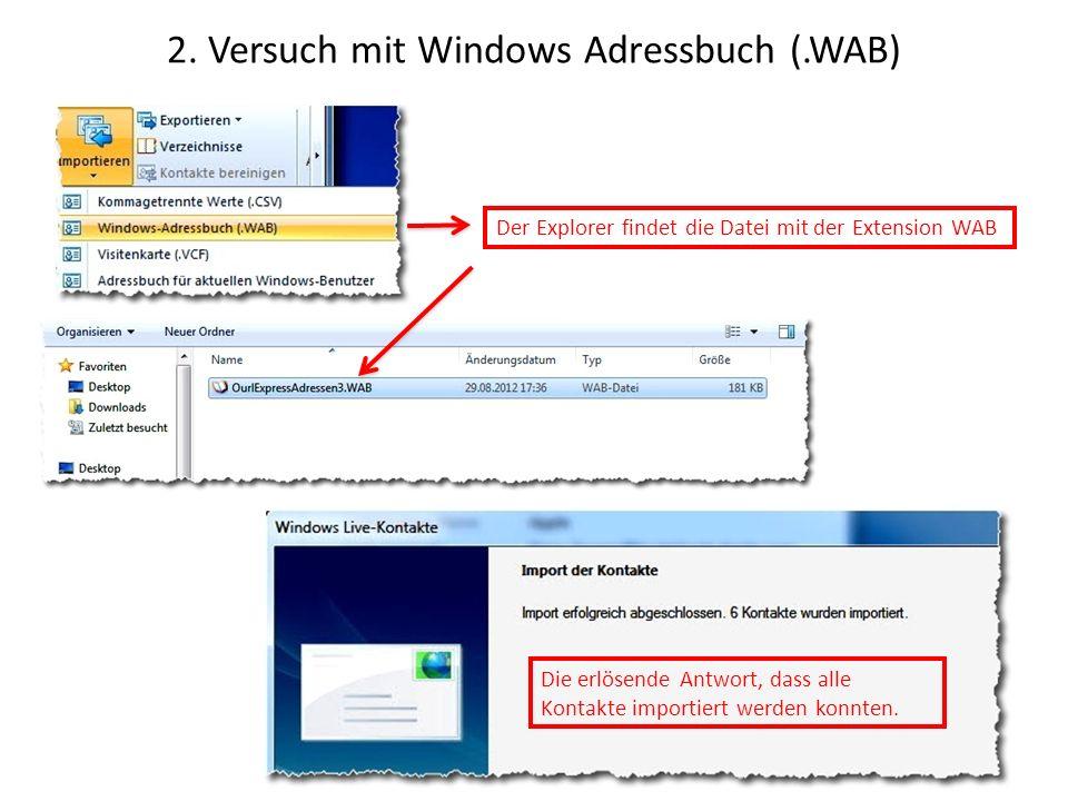 2. Versuch mit Windows Adressbuch (.WAB) Der Explorer findet die Datei mit der Extension WAB Die erlösende Antwort, dass alle Kontakte importiert werd