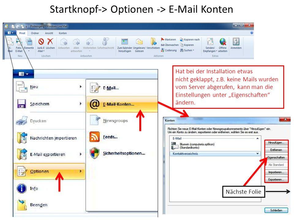 Startknopf-> Optionen -> E-Mail Konten Hat bei der Installation etwas nicht geklappt, z.B.