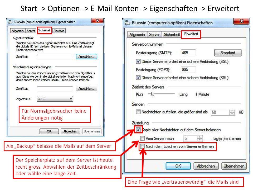 Start -> Optionen -> E-Mail Konten -> Eigenschaften -> Erweitert Als Backup belasse die Mails auf dem Server Der Speicherplatz auf dem Server ist heute recht gross.
