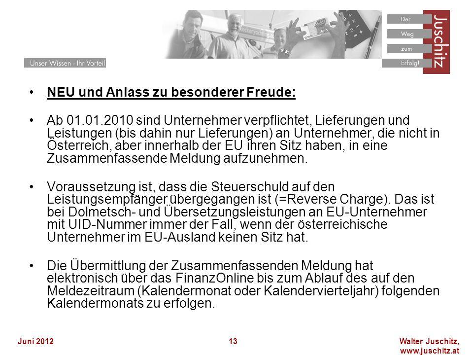 Walter Juschitz, www.juschitz.at Juni 201213 NEU und Anlass zu besonderer Freude: Ab 01.01.2010 sind Unternehmer verpflichtet, Lieferungen und Leistun