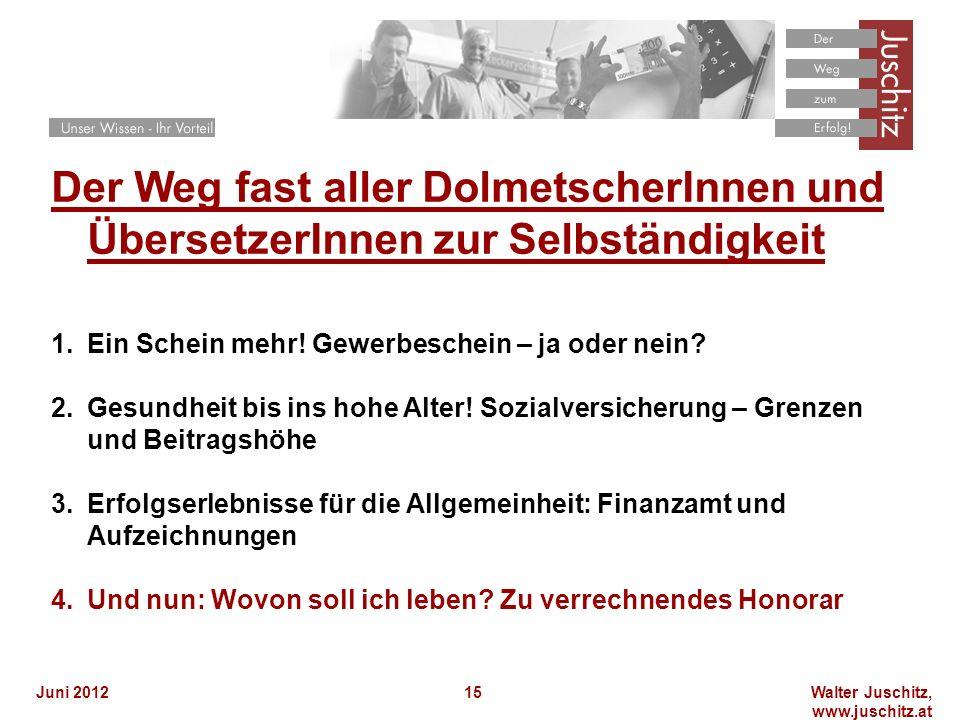Walter Juschitz, www.juschitz.at Juni 201215 Der Weg fast aller DolmetscherInnen und ÜbersetzerInnen zur Selbständigkeit 1.Ein Schein mehr! Gewerbesch