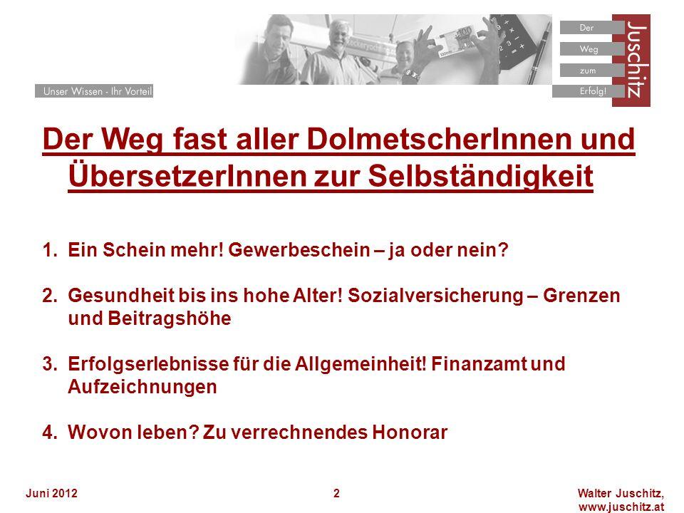 Walter Juschitz, www.juschitz.at Juni 20123 Anlaufstellen Finanzamt –www.bmf.gv.atwww.bmf.gv.at Sozialversicherungsanstalt der gewerblichen Wirtschaft –http://esv-sva.sozvers.athttp://esv-sva.sozvers.at Wirtschaftskammer auch im Zusammenhang mit dem Neugründungs-Förderungsgesetz- NeuFöG –www.wko.atwww.wko.at Gewerbebehörde – Gewerbeberechtigung