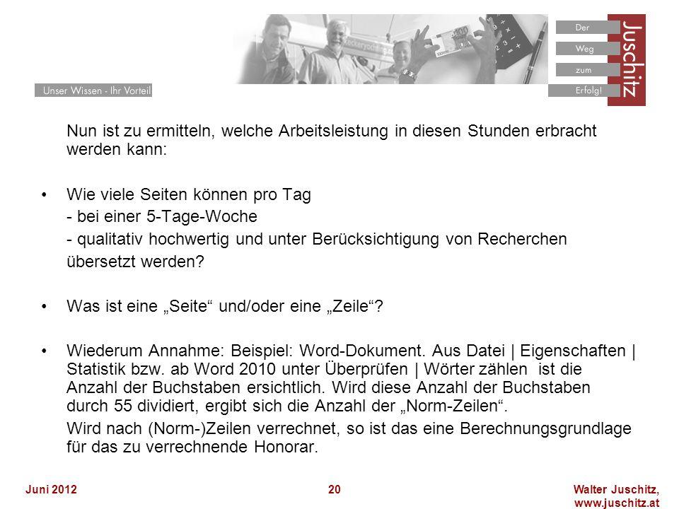 Walter Juschitz, www.juschitz.at Juni 201220 Nun ist zu ermitteln, welche Arbeitsleistung in diesen Stunden erbracht werden kann: Wie viele Seiten kön