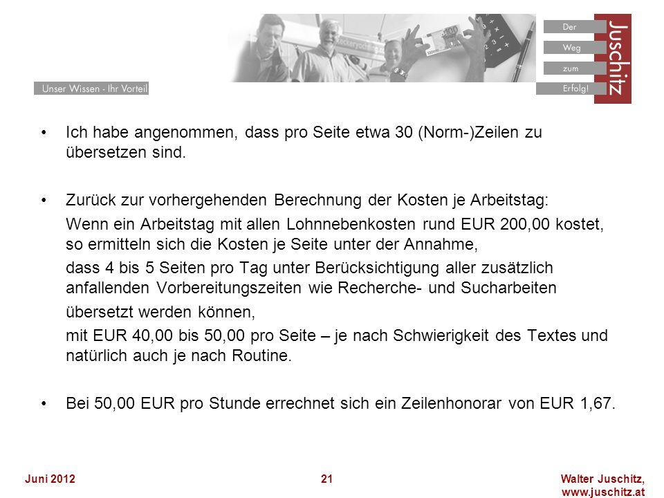Walter Juschitz, www.juschitz.at Juni 201221 Ich habe angenommen, dass pro Seite etwa 30 (Norm-)Zeilen zu übersetzen sind.