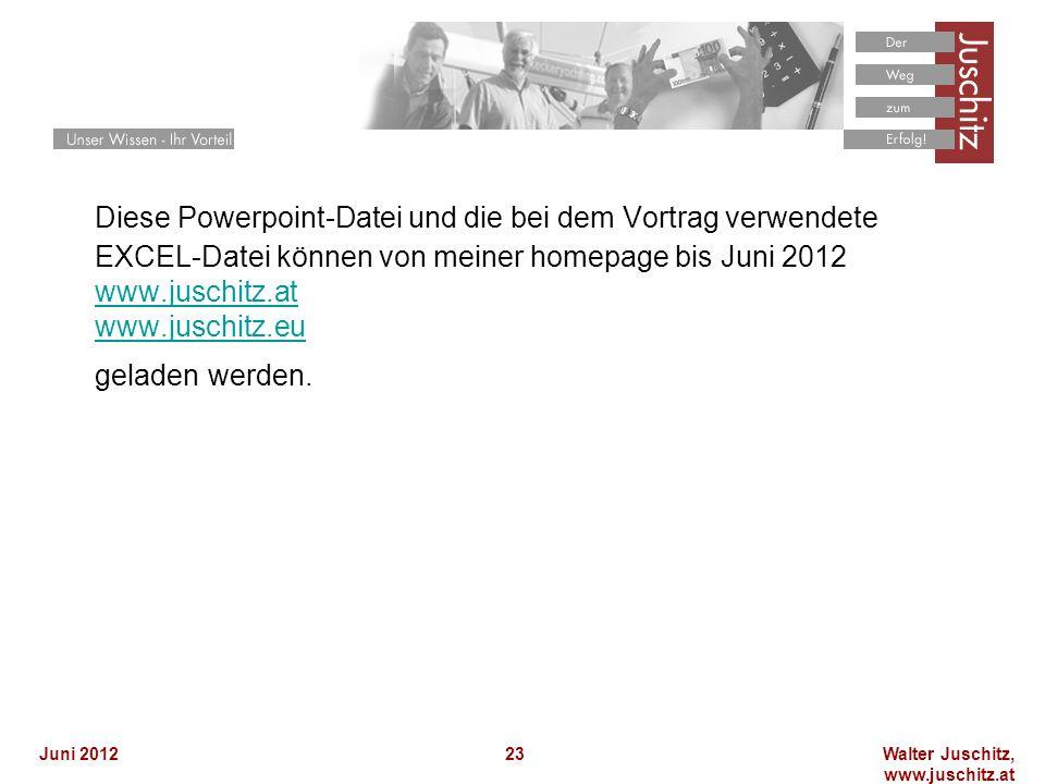 Walter Juschitz, www.juschitz.at Juni 201223 Diese Powerpoint-Datei und die bei dem Vortrag verwendete EXCEL-Datei können von meiner homepage bis Juni