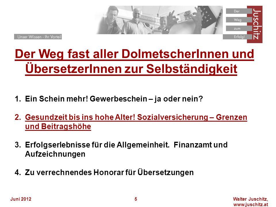 Walter Juschitz, www.juschitz.at Juni 20125 Der Weg fast aller DolmetscherInnen und ÜbersetzerInnen zur Selbständigkeit 1.Ein Schein mehr! Gewerbesche