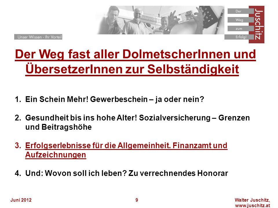 Walter Juschitz, www.juschitz.at Juni 20129 Der Weg fast aller DolmetscherInnen und ÜbersetzerInnen zur Selbständigkeit 1.Ein Schein Mehr! Gewerbesche