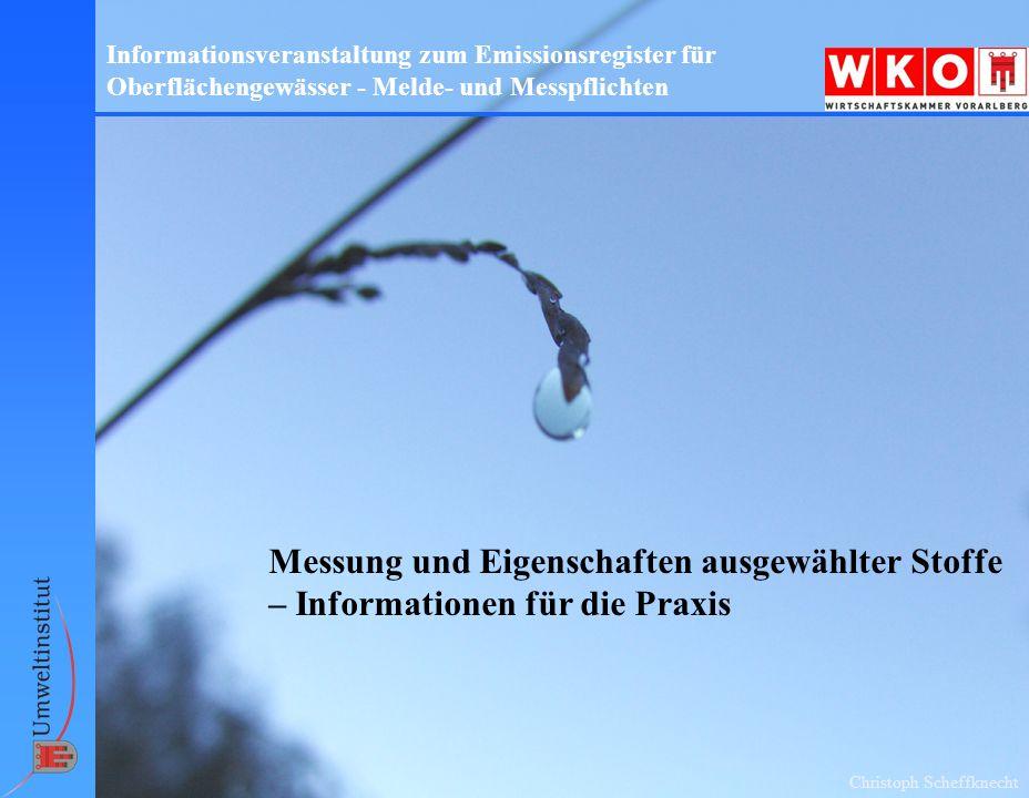 Christoph Scheffknecht Informationsveranstaltung zum Emissionsregister für Oberflächengewässer - Melde- und Messpflichten Messung und Eigenschaften ausgewählter Stoffe – Informationen für die Praxis