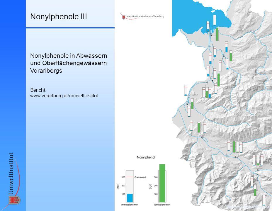 Christoph Scheffknecht Nonylphenole III Nonylphenole in Abwässern und Oberflächengewässern Vorarlbergs Bericht: www.vorarlberg.at/umweltinstitut