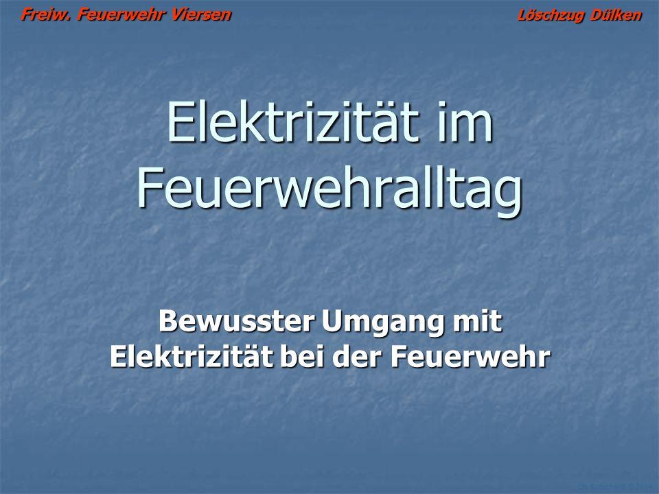 Elektrizität im Feuerwehralltag Bewusster Umgang mit Elektrizität bei der Feuerwehr Ch. Kutscheidt © 2004 Freiw. Feuerwehr Viersen Löschzug Dülken
