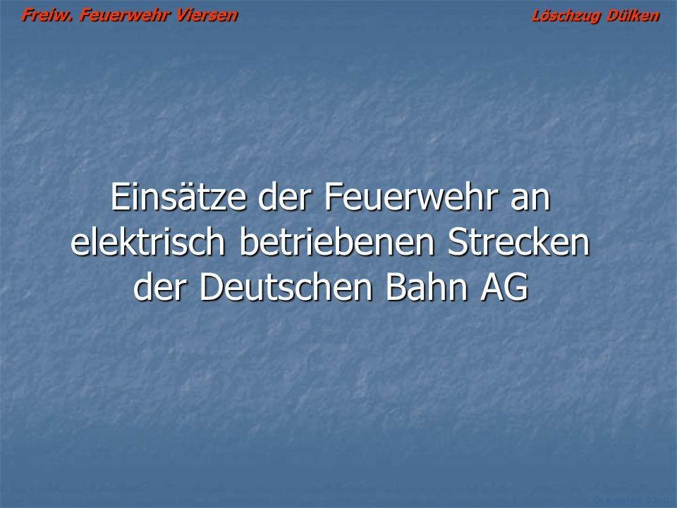 Freiw. Feuerwehr Viersen Löschzug Dülken Ch. Kutscheidt © 2002 Einsätze der Feuerwehr an elektrisch betriebenen Strecken der Deutschen Bahn AG
