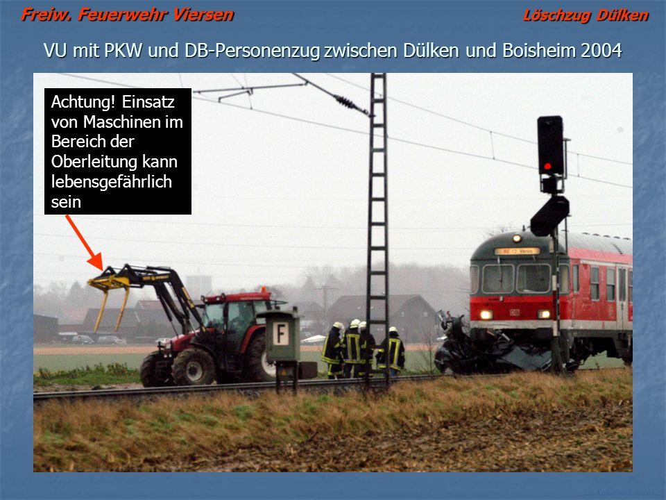 Freiw. Feuerwehr Viersen Löschzug Dülken Ch. Kutscheidt © 2002 VU mit PKW und DB-Personenzug zwischen Dülken und Boisheim 2004 Achtung! Einsatz von Ma
