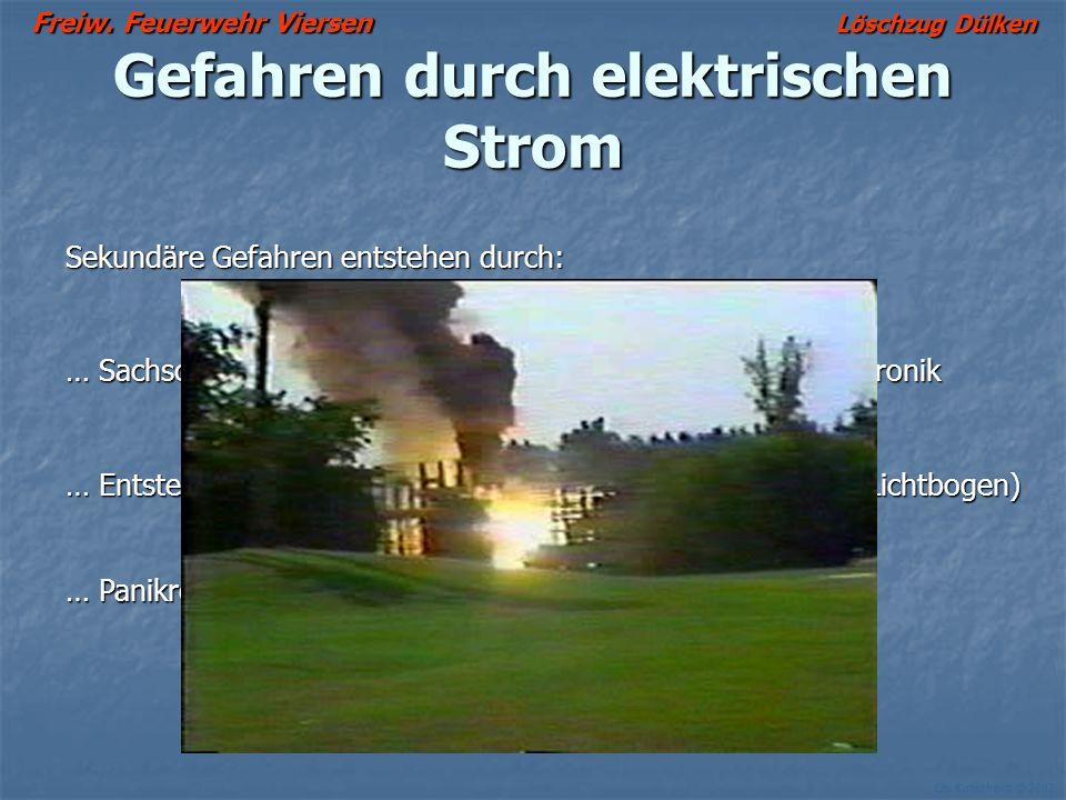 Freiw. Feuerwehr Viersen Löschzug Dülken Ch. Kutscheidt © 2002 Gefahren durch elektrischen Strom Sekundäre Gefahren entstehen durch: … Sachschäden an