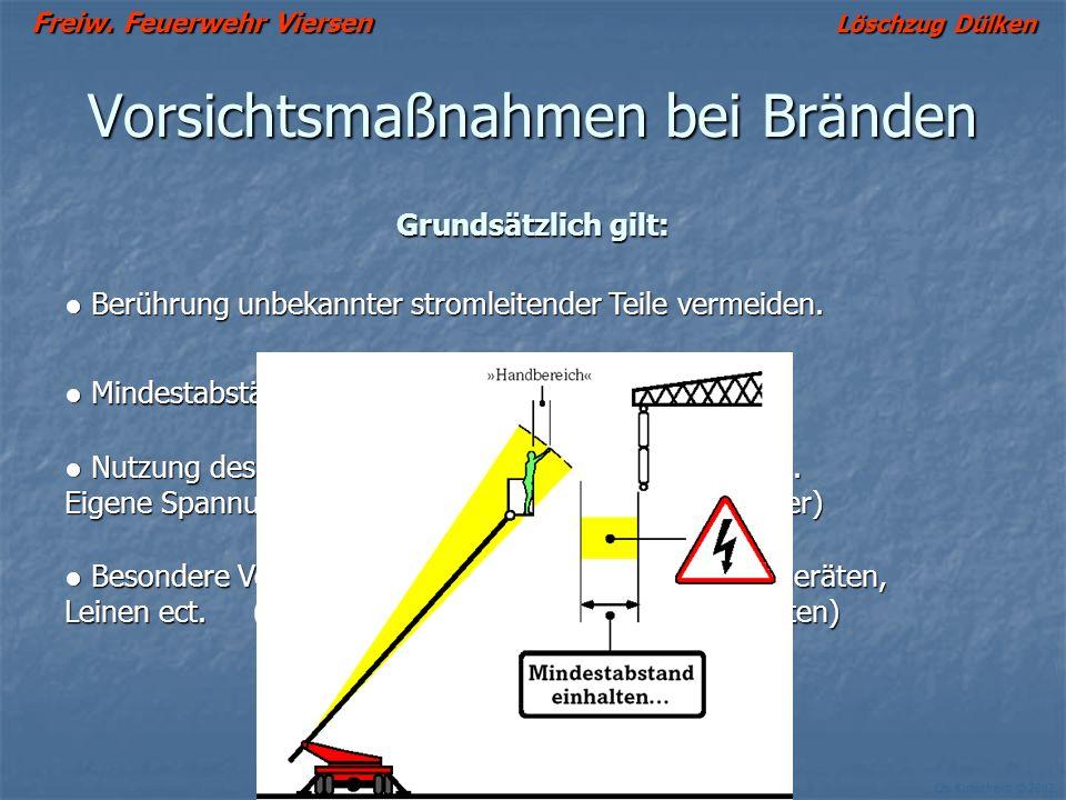 Freiw. Feuerwehr Viersen Löschzug Dülken Ch. Kutscheidt © 2002 Vorsichtsmaßnahmen bei Bränden Grundsätzlich gilt: Berührung unbekannter stromleitender