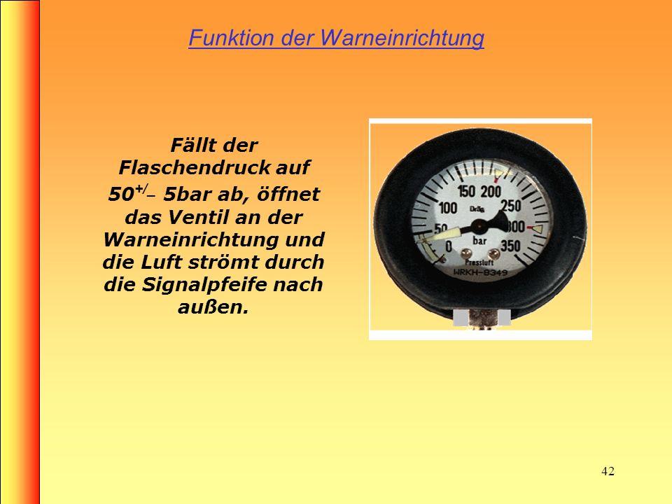 41 Aufbau eines Druckminder Pressluftflaschenanschluss Hochdruck- leitung Mitteldruck -leitung Sicherheitsventil Signalpfeife